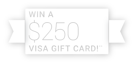 Win a $250 Visa Gift Card!**